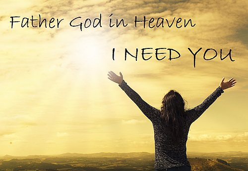 Father God in Heaven I NEED YOU Poster